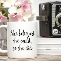 She Believed She Could Mug / 11 or 15 oz. Mug / Gift for Friend / Birthday Gift / Free Gift Wrap Upon Request / Student Gift