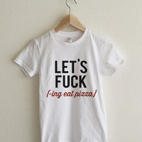 Let's Fuck (ing eat pizza) Women's T-shirt