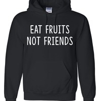 Eat fruits not friends funny hoodie gift vegetarian vegan gifts