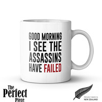Good Morning I See The Assassins Have Failed Ceramic Mug, Quote Mug, Unique Coffee Mug, Gift Coffee, Gift Idea for Her, Gift for Him