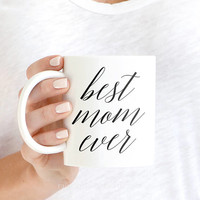 Best Mom Ever Mug, Mom Mug, Best Mom Mug, Coffee Mug, Gift For Her, Coffee Cup, Mothers Day Gift, Gift For Wife, Gift For Mom, Mug Gift