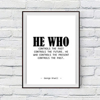 George Orwell Inspirational Quote Print, He who controls the past controls the future, 1984 Book Quote Printable Wall Decor Typographic Art