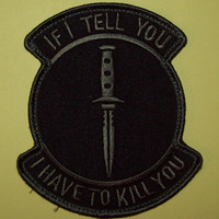 If I Tell You I Have To Kill You Dark Ops Velcro Military Patch