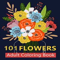 101 Flower Adult Coloring Book: Coloring Books For Adults Featuring Beautiful Floral Patterns, Bouquets