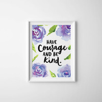 Have Courage and be Kind Quote, Cinderella Quote, floral watercolor roses, purple nursery quote with flowers, nursery artwork PRINTABLE