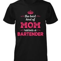 The Best Kind Of Mom Raises A Bartender - Unisex Tshirt