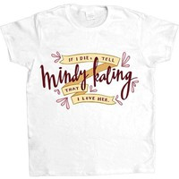If I Die, Tell Mindy Kaling That I Love Her -- Women's T-Shirt
