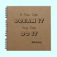 If You Can Dream It You Can Do It - Book, Large Journal, Personalized Book, Personalized Journal, , Sketchbook, Scrapbook, Smashbook