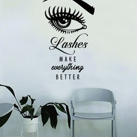 Lashes Make Everything Better v2 Quote Beautiful Design Decal Sticker Wall Vinyl Decor Art Eyebrows Eyelashes Make Up Cosmetics Beauty Salon MUA Eyes