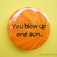 You blow up one sun by geektuary on Etsy