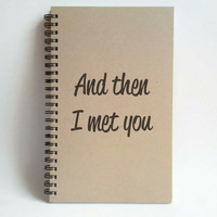 And then I met you, 5x8 writing journal, custom spiral notebook, personalized brown kraft memory book, small sketchbook, scrapbook, romantic