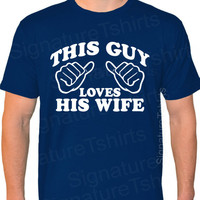 Wedding This Guy Loves His Wife Mens Womens gift T-shirt American Apparel MADE IN USA Valentine's Christmas Gift tshirt husband shirt