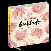 Everyday Gratitude - Inspiration for Living Life as a Gift