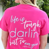 Life Is Tough Darlin' But So Are You
