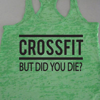 Crossfit But Did You Die Workout Tank Top. Crossfit Tank Top. Funny Workout. Womens Fitness Tank. Crossfit Shirt. Burpees Tank.by WorkItWear