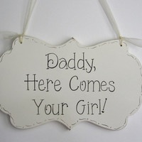 "Wedding Sign, Hand Painted Wooden Shabby Chic Flower Girl / Ring Bearer Sign, ""Daddy, Here Comes Your Girl/ the Bride"""