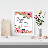 Bloom Where you are Planted Printable, Wall Print, Home Wall Printable, Inspirational Quote, Spring Printable, Motivational Quote