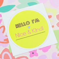 Hello I'm Nice and Kind Sticker