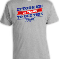 21st Birthday Gifts For Men 21st Birthday Shirt Birthday Present For Her Bday It Took Me 21 Years To Get This Shirt Mens Ladies Tee DAT-496