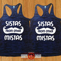 Sistas From Other MIstas Best Friends Burnout Tank - Tanks For Besties Shirt Hipster Mustache Shirts