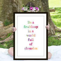 Fruit Loop Print, Inspirational Quote, Motivational Poster, Gift Ideas, Shabby Chic, Wall Art, Home Decor, Typography Print - PT0123
