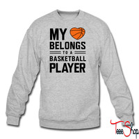My heart belongs to a basketball player crewneck sweatshirt
