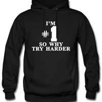 I'm #1 So why try harder hoodie