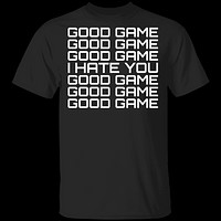 Good Game, I Hate You T-Shirt