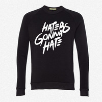 Haters Gonna Hate fleece crewneck sweatshirt