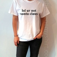 lol ur Not Santa Claus - Unisex T-shirt for Women - shpfy