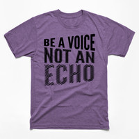 BE A VOICE NOT AN ECHO by creativeangel