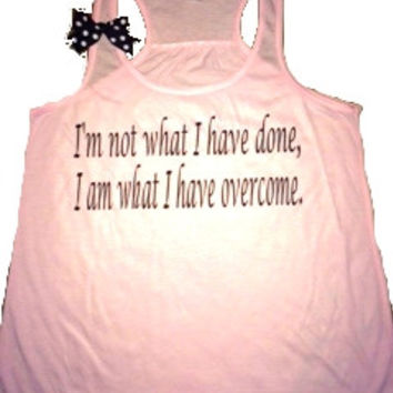 I'm not what I have done, I am what I have overcome  -   Indestructible Me - Be Indestructible - by Ruffles with Love