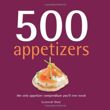 500 Appetizers: The Only Appetizer Compendium You'll Ever Need (500 Cooking (Sellers))