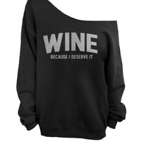 Wine - Because I Deserve It - Black Slouchy Oversized Sweatshirt