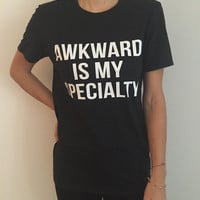 Awkward is my specialty Tshirt black Fashion funny saying womens girls sassy cute top cool gift