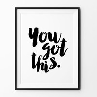 You got this poster, inspirational, wall decor, motto, home poster, print, gift idea, typography, brush type, love poster, handwritten type