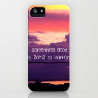 Something good is going to happen  iPhone & iPod Case by Louise Machado