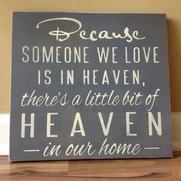 Because someone we love is in Heaven there's a little bit of Heaven in our home sign wall decor sign wall sign sympathy grey & heirloom