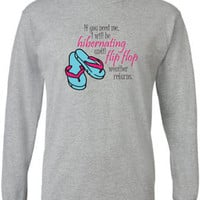 Funny T Shirt for Winter Haters.  If you need me, I'll be hibernating til flip flop weather returns.  Long sleeved tee.
