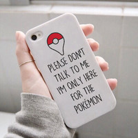 Please Don't Talk To Me I'm Only Here For The Pokemon Phone Case