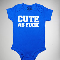 """""""Cute as Fuck"""" Infant Snapsuit"""