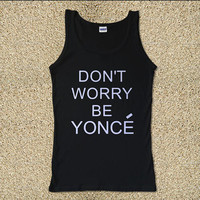 Don't Worry be Yonce for Tank Top Mens and Tank Top Girls