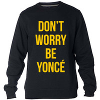 Don't Worry Beyoncé Sweatshirt Sweater Crewneck Men or Women Unisex Size