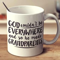 God Couldn't Be Everywhere And So He Made Grandparents