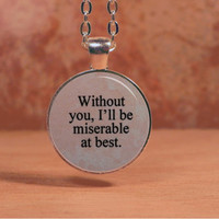 """Mayday Parade """"Without you I'll be miserable at best"""" Lyrics Song Poem Pendant Necklace Inspiration Jewelry"""