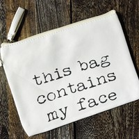 """This Bag Contains My Face"" Makeup Bag"