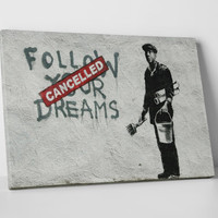 Follow Your Dreams - Cancelled by Banksy Gallery Wrapped Canvas Print