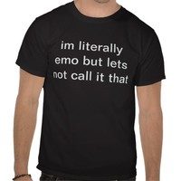 im literally emo but lets not call it that shirt from Zazzle.com