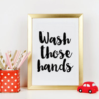 WASH THOSE HANDS,Bathroom Sign,Wash Your Hands,Shower Decor,Bathroom Wall Art,Kids Rules,Bathroom Rules,Nursery,Typography Print,Quote Print