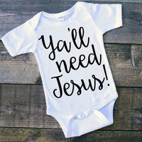 Ya'll need Jesus, Religious infant clothing, religious shirts, religious toddler shirt, southern bell, ya'll, religion, praying, church